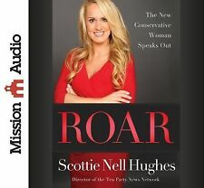 Roar : The New Conservative Woman Speaks Out by Scottie Nell Hughes (2014,...