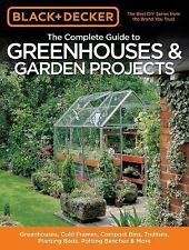 Black & Decker The Complete Guide to Greenhouses & Garden Projects: Greenhouses,