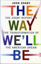 The Way We'll Be: The Zogby Report on the Transformation of the American Dream b