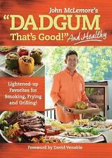 Dadgum That's Good. . . and Healthy!: Lightened-up Favorites for Smoking, Frying