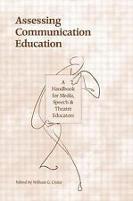 Assessing Communication Education: A Handbook for Media, Speech, and Theatre Edu