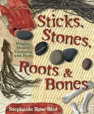 Sticks, Stones, Roots and Bones : Hoodoo, Mojo and Conjuring with Herbs by...