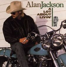 A Lot About Livin Little Bout Love Living (CD) by Alan Jackson  (Shelf CD 17)