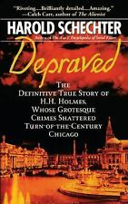 Depraved : The Definitive True Story of H. H. Holmes, Whose Grotesque Crimes...