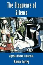 The Eloquence of Silence : Algerian Women in Question by Marnia Lazreg (1994,...