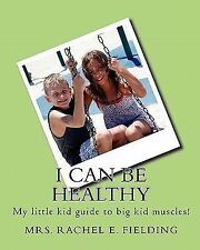 I Can Be Healthy! : My Food and Exercise Journal... by Rachel E. Fielding...