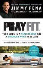 Prayfit: Your Guide to A Healthy Body and A Stronger Faith in 28 Days, Pena, Jim