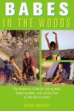 Babes in the Woods: The Woman's Guide To Eating Well, Sleeping Well, And Having