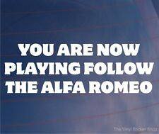 YOU ARE NOW PLAYING FOLLOW THE ALFA ROMEO Funny Car/Window/Bumper Sticker