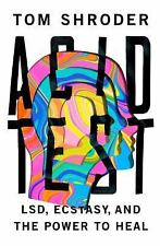 Acid Test : LSD, Ecstasy, and the Power to Heal by Tom Shroder (2014, Hardcover)
