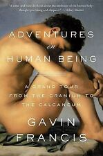 Adventures in Human Being : A Grand Tour from the Cranium to the Calcaneum by...