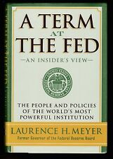A Term at the Fed : An Insider's View by Laurence H. Meyer (2004, HC), Signed