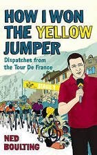 How I Won the Yellow Jumper: Dispatches from the Tour de France (Yellow Jersey C