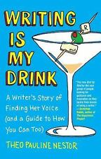 Writing Is My Drink: A Writer's Story of Finding Her Voice (and a Guide to How Y