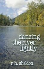 Dancing the River Lightly by R. H. Sheldon (2013, Paperback)
