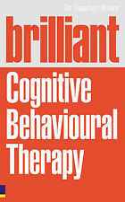 Brilliant Cognitive Behavioural Therapy: How to Use CBT to Improve Your Mind...