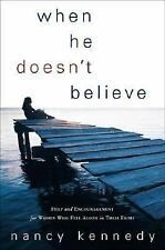 When He Doesn't Believe: Help and Encouragement for Women Who Feel Alone in Thei