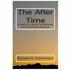 The after Time : A Practical Guide to Surviving after a Major Disaster by...