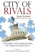City of Rivals: Restoring the Glorious Mess of American Democracy by Grumet, Ja