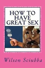 How to Have Great Sex : Both Sides of the Coin by Wilson Sciubba (2013,...