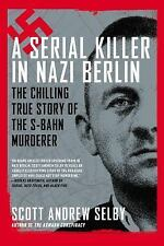 A Serial Killer in Nazi Berlin : The Chilling True Story of the S-Bahn...