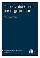 The Evolution of Case Grammar by Remi Van Trijp (2016, Paperback)