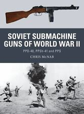 Soviet Submachine Guns of World War II: PPD-40, PPSh-41 and PPS Weapon