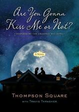 Are You Gonna Kiss Me or Not?: A Novel by Thompson Square