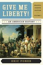 Give Me Liberty! : An American History by Eric Foner (2013, Paperback, 4th...