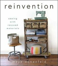 Reinvention : Sewing with Rescued Materials by Maya Donenfeld (2012, Hardcover)