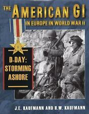 The American GI in Europe in World War II: D-Day, Storming Ashore, Kaufmann, H.