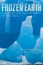 Frozen Earth: The Once and Future Story of Ice Ages by Macdougall, Doug
