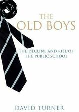 The Old Boys : The Decline and Rise of the Public School by David Turner...
