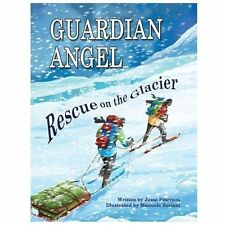 Guardian Angel - Rescue on the Glacier : A True Story of Three Pararescuemen...