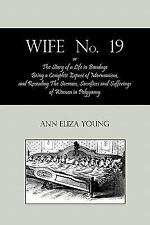 Wife No 19, or, the Story of a Life in Bondage : Being a Complete Exposé of...