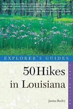 50 Hikes in Louisiana: Walks, Hikes, and Backpacks in the Bayou State, First Edi