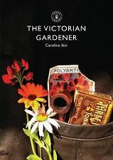 Shire Library: The Victorian Gardener 780 by Caroline Ikin (2014, Paperback)