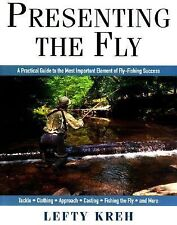 Presenting The Fly: A Practical Guide to the Most Important Element of Fly Fish
