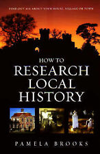 How to Research Local History: Find Out All About Your House, Village or Town...