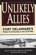 Unlikely Allies.    Fort Delaware's Prison Community in the Civil War