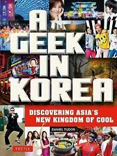 Geek in Korea : Discovering Asia's New Kingdom of Cool by Daniel Tudor (2014,...