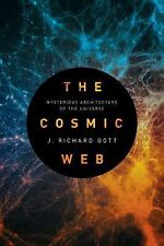 The Cosmic Web : Mysterious Architecture of the Universe by J. Richard Gott...
