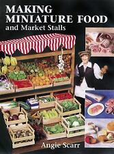 Making Miniature Food and Market Stalls by Angie Scarr (2001, Paperback)