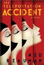 The Teleportation Accident: A Novel Beauman, Ned Hardcover