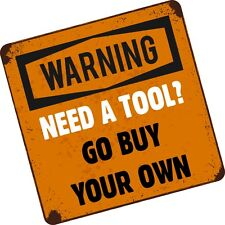 Funny NEED A TOOL ? GO BUY YOUR OWN Tool Box / Chest Bag vinyl car sticker decal