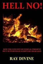 Hell No! : How the Concept of Eternal Torment Isn?t Supported by Scripture or...