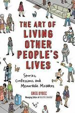 The Art of Living Other People's Lives : Stories, Confessions, and Memorable...