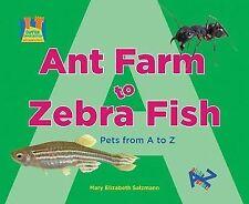Ant Farm to Zebra Fish : Pets from A to Z by Mary Elizabeth Salzmann (2009,...