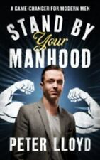 Stand by Your Manhood : A Survival Guide for the Modern Man by Peter Lloyd...