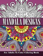 Mandala Designs For Adults To Color Coloring Book (Sacred Mandala Designs a